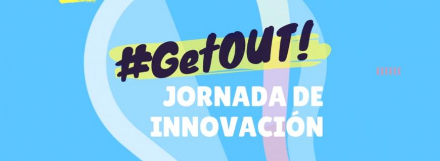 Llega #GetOUT! Jornada de Innovación